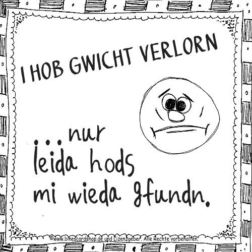 I hob Gwicht verloren, nur leida hods mi wieda gfundn. kostenlos als Ecard senden: http://www.ecards4u.de/karte.php?user=binescardsho&action=create&card=bayrisch40.jpg