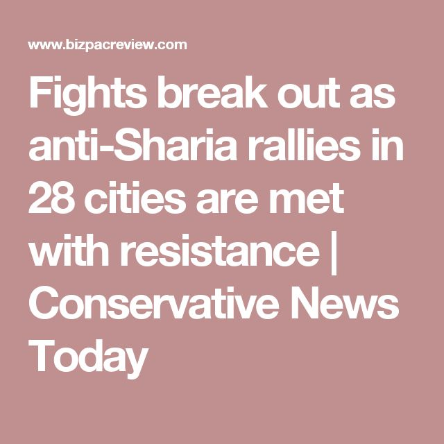 Fights break out as anti-Sharia rallies in 28 cities are met with resistance | Conservative News Today