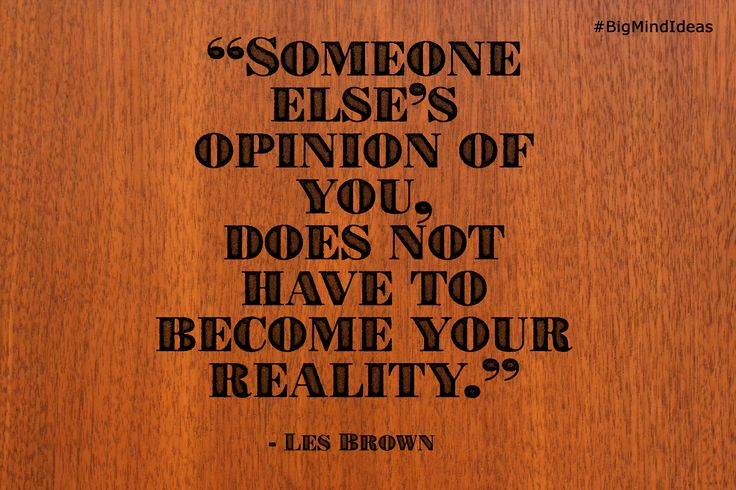 """""""Someone else's opinion of you, does not have to become your reality."""" - Les Brown #Motivation #Inspiration #BigMindIdeas #LesBrown"""