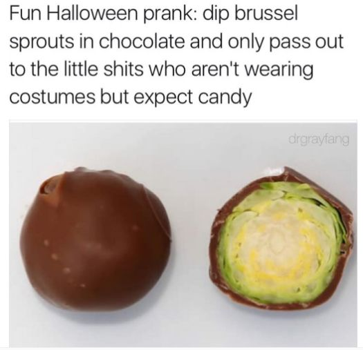 """Other variations of the prank try to justify it for only the """"little shits"""" who come a-knocking but don't put in the effort to dress up. 