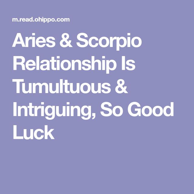 Aries & Scorpio Relationship Is Tumultuous & Intriguing, So Good Luck