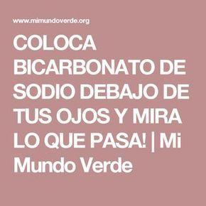 COLOCA BICARBONATO DE SODIO DEBAJO DE TUS OJOS Y MIRA LO QUE PASA!   Mi Mundo Verde