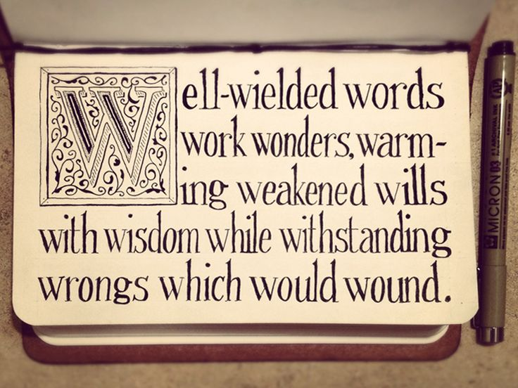 Well-wielded words work wonders, warming weakened wills with wisdom while withstanding wrongs which would wound.     Hand Lettering Quotes | Chicquero