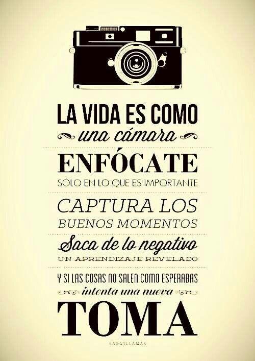 La vida es como una camara de fotos