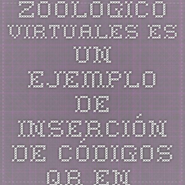 """ZOOLÓGICO VIRTUALES Es un ejemplo de inserción de códigos QR en los trabajos para luego realizar  """"exposiciones virtual"""""""