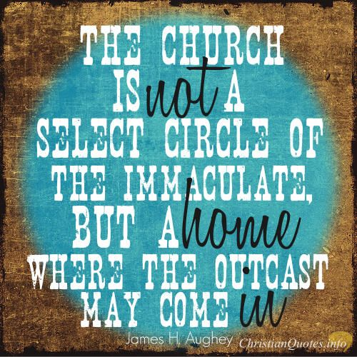 """""""The church is not a select circle of the immaculate, but"""