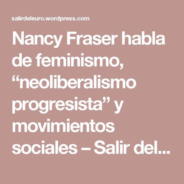 """Nancy Fraser habla de feminismo, """"neoliberalismo progresista"""" y movimientos sociales – Salir del Euro"""