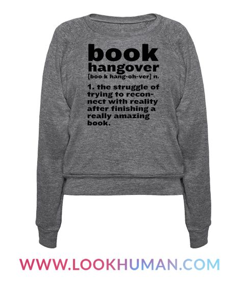 Book hangover. Noun. The struggle of trying to reconnect with reality after finishing a really amazing book. All bookworms, nerds, and avid readers know the feeling of finishing that book and not knowing what to do with oneself. It's like saying goodbye to a good friend.