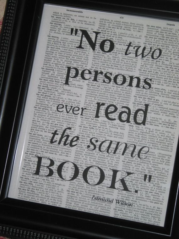 """""""no two persons ever read the same book:"""" Edmund Wilson"""