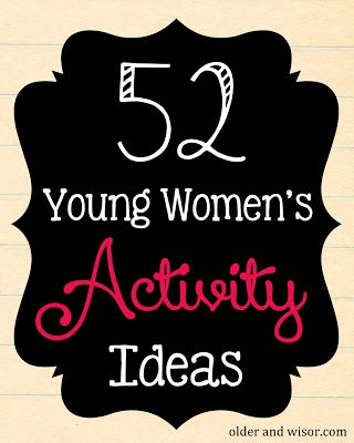 52 Young Women's Mutual Activity Ideas (that's a whole year, baby!) |older and wisor- this is geared towards church activities, but I see some of these working well at home or in a classroom