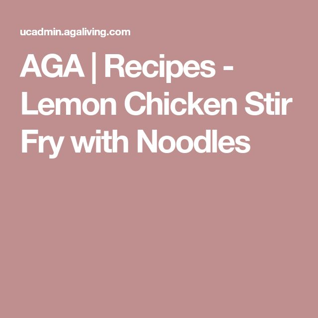 AGA | Recipes - Lemon Chicken Stir Fry with Noodles