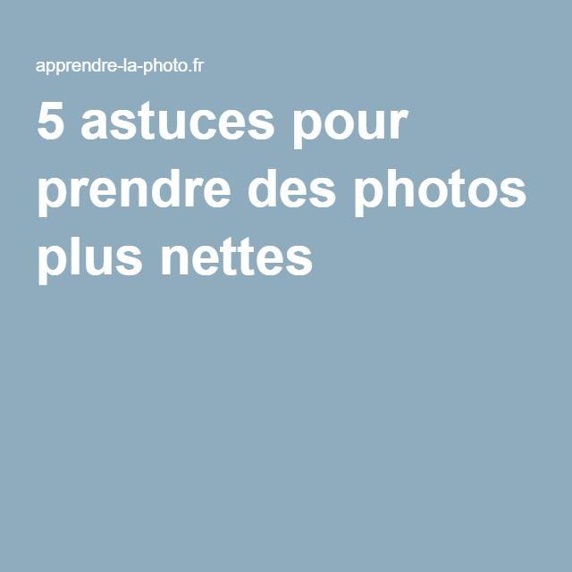 5 astuces pour prendre des photos plus nettes