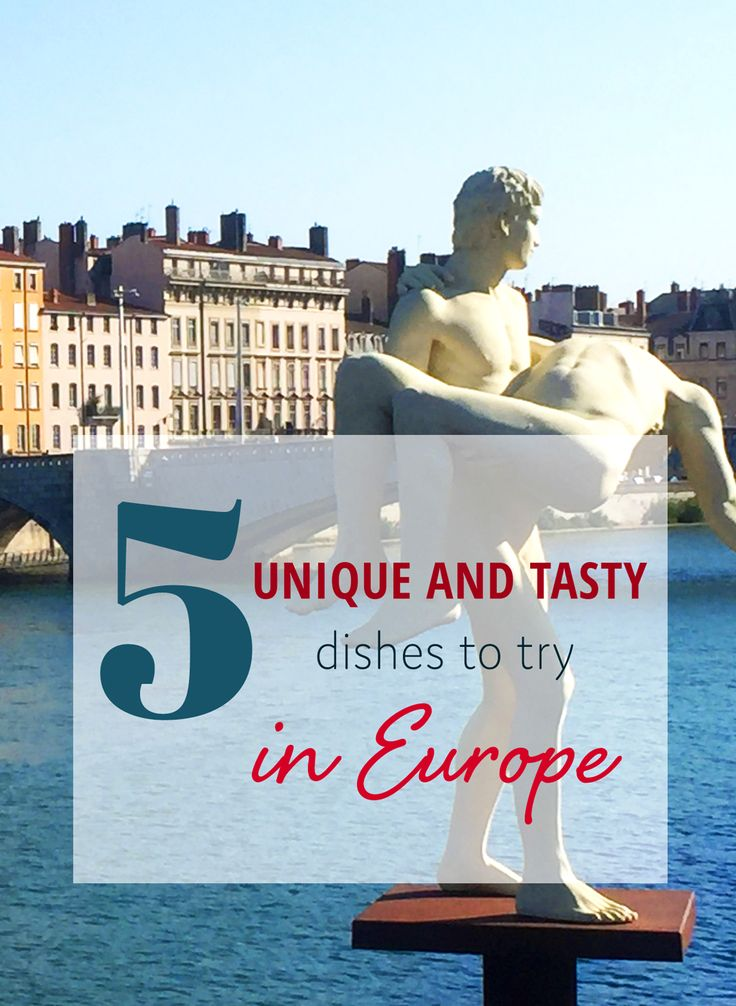 5 Unique and Tasty dishes to try in Europe