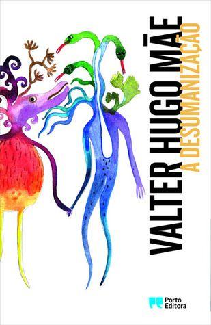 'A Desumanização', Valter Hugo Mãe