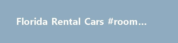 Florida Rental Cars #room #rent http://rentals.remmont.com/florida-rental-cars-room-rent/  #rentalcar # Car Rentals by City Florida Rental Cars at Discount Rates. Lowest rates for Dollar Rental Cars in all Major Florida Cities. Save money on your Florida Car Rental. Make a Reservation Today! When you travel to any destination, you want to ensure that you will have the safest and most comfortable vacation. TravelingContinue readingTitled as follows: Florida Rental Cars #room #rent