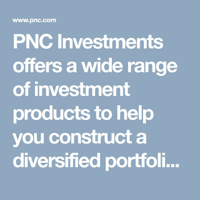PNC Investments offers a wide range of investment products to help