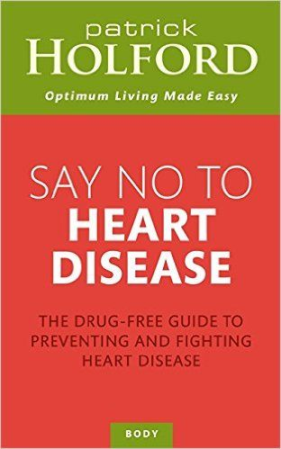 Say No to Heart Disease: The Drug-Free Guide to Preventing and Fighting Heart Disease: Patrick Holford: 9780749957865: Amazon.com: Books