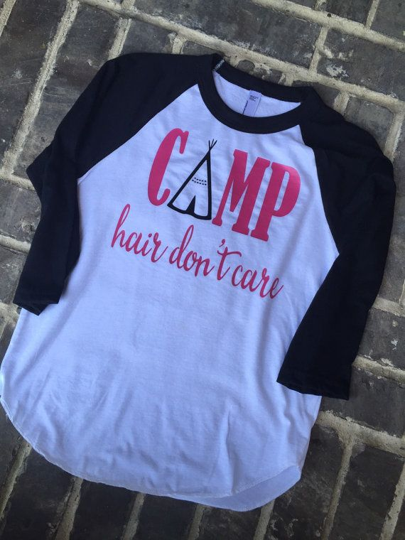 Going Camping??  Get your Camp Hair Dont Care Shirt!!  The shirt is Raglan 3/4 length sleeve white body with black sleeves. Can do in t-shirts