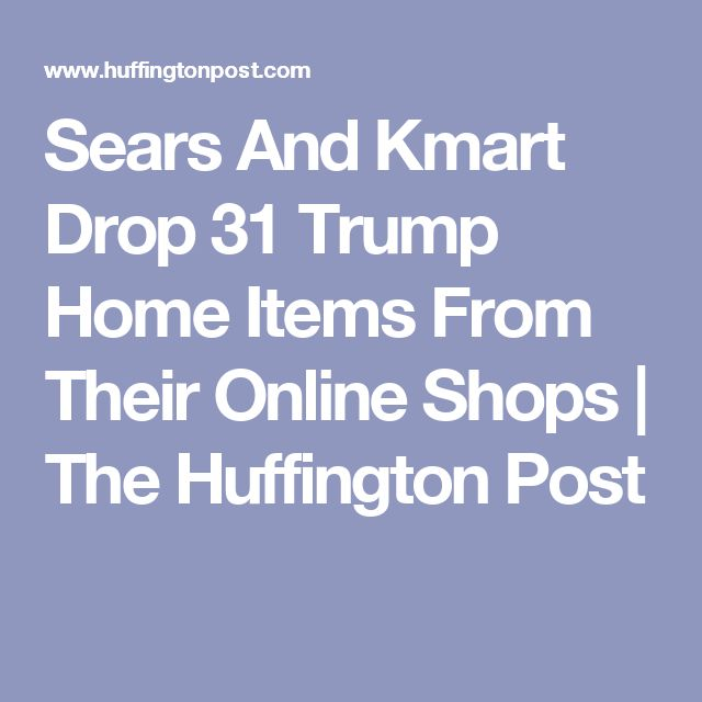 Sears And Kmart Drop 31 Trump Home Items From Their Online Shops | The Huffington Post