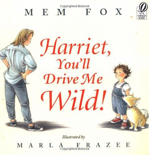 Harriet, You'll Drive Me Wild! by Mem Fox / Harriet doesn't mean to be pesky. Sometimes she just is. And her mother doesn't mean to lose her temper. Sometimes she just does. But Harriet and her mother know that even when they do things they wish they hadn't, they still love each other very much.