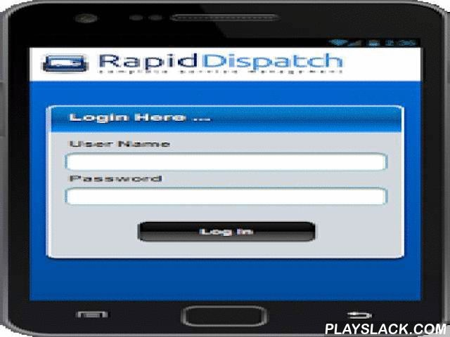 RapidDispatch  Android App - playslack.com ,  Welcome to the free mobile application for RapidDispatch (http://www.rapiddispatch.com/). This app - offering a streamlined view of the same information presented on desktops, laptops, and tablets – is available only to RapidDispatch customers and is specifically designed for smaller format smartphones.  RapidDispatch is a service management software offering that allows both office and field staff to quickly access schedules, work orders, and custom