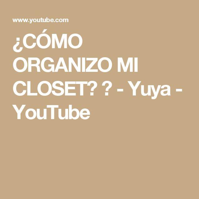 ¿CÓMO ORGANIZO MI CLOSET? ♥ - Yuya - YouTube