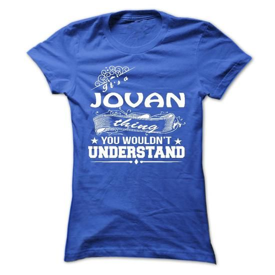Cool its a JOVAN Thing You Wouldnt Understand ! - T Shirt, Hoodie, Hoodies, Year,Name, Birthday Shirts & Tees