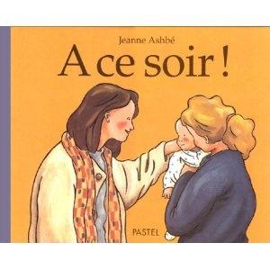 A ce soir !: Amazon.fr: Jeanne Ashbé: Livres