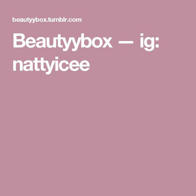 Beautyybox — ig: nattyicee