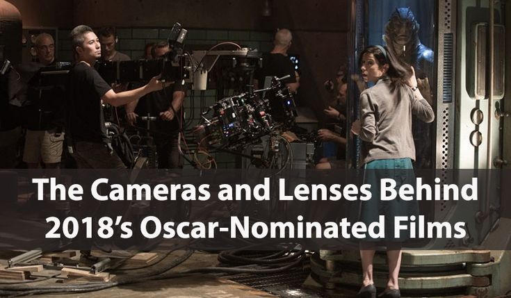 Dive into the cameras and gear used to capture all of the 2018 Academy Award nominees for Best Picture and Best Cinematography.