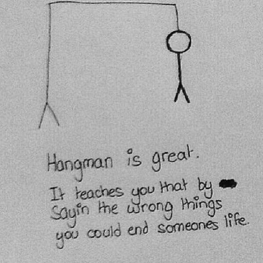 Emo Quotes About Suicide: Hangman Is Great. It Teaches You That By Saying The Wrong