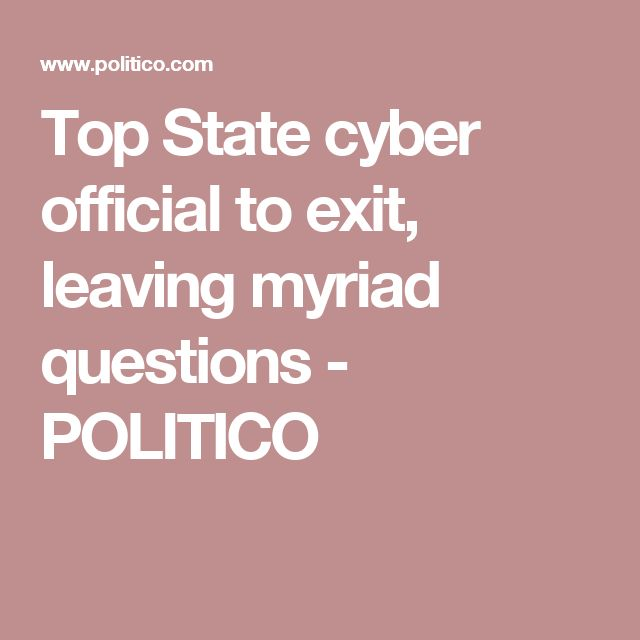 Top State cyber official to exit, leaving myriad questions - POLITICO