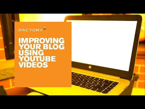 Improving your blog using YouTube videos - YouTube