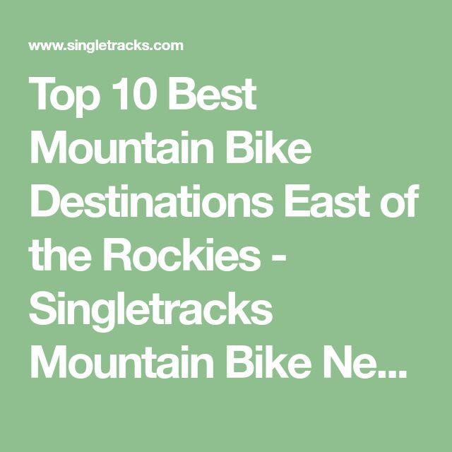 Top 10 Best Mountain Bike Destinations East of the Rockies - Singletracks Mountain Bike News
