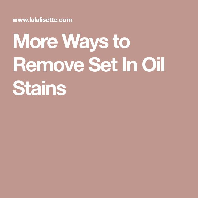 More Ways to Remove Set In Oil Stains