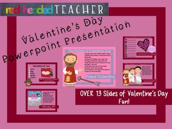 Over 13 slides of Valentine's Day FUN! Use this powerpoint to teach your students the history of Valentine's Day and to have some fun. Slides included are:*Valentine's Day Word Search*Acrostic Poem for Class to complete*4 slides that detail the history of Valentine's Day*Symbols of Valentine's Day*Expressions of Love*February CalendarBefore using this product, print the last three pages of the slideshow (enough for each student to have one sheet of each) so that students can folow along and…