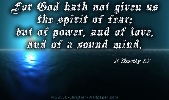 For God hath not given us the spirit of fear: but of power ...