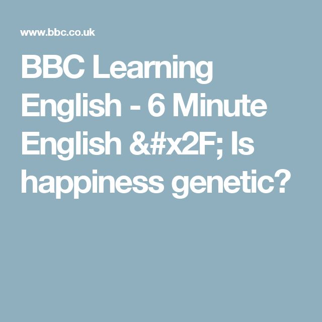 BBC Learning English - 6 Minute English / Is happiness genetic?