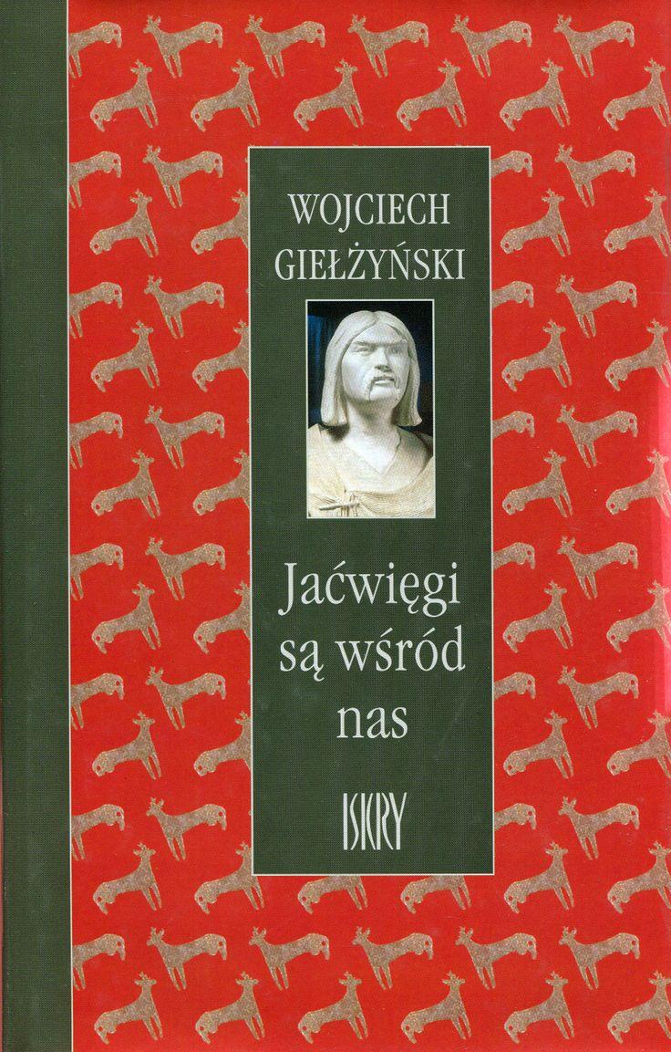 """""""Jaćwięgi są wśród nas"""" Wojciech Giełżyński Cover by Andrzej Barecki Published by Wydawnictwo Iskry 2001"""