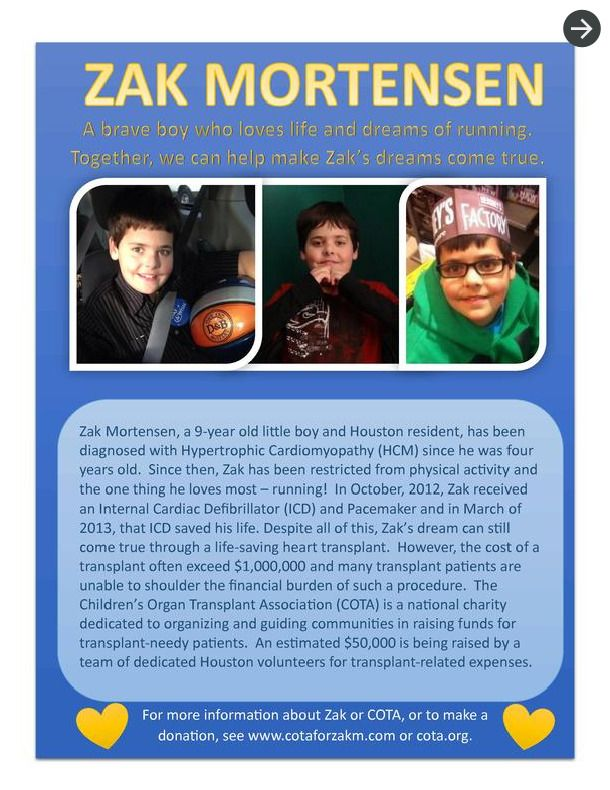 My 9-year-old grandson, Zak, was diagnosed with Hypertrophic Cardiomyopathy (HCM) when he was 4. His family has teamed up with the Children's Organ Transplant Association (COTA) to try to raise $50,000, the cost to his family AFTER insurance.  Please help Zak win this battle of a lifetime!  For more information, visit www.cotaforzakm.com