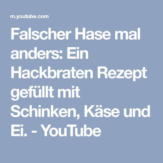 Falscher Hase mal anders: Ein Hackbraten Rezept gefüllt mit Schinken, Käse und Ei. - YouTube