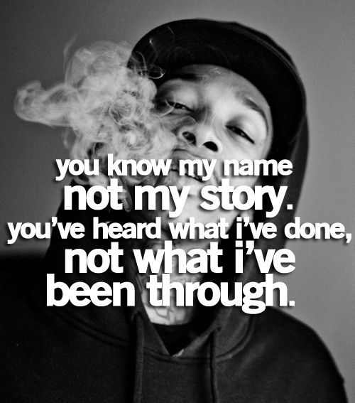 ... my story. you've heard what I've done, not what I've been through Wiz Wiz Khalifa Swag Tumblr