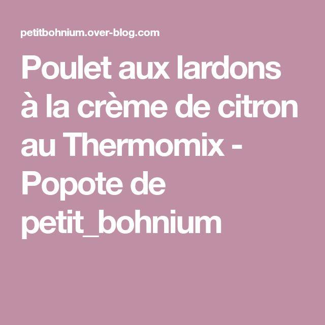 Poulet aux lardons à la crème de citron au Thermomix - Popote de petit_bohnium