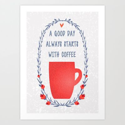 A good day always start with coffee Art Print by Babiole Design - $16.00