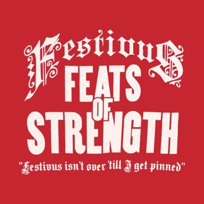 "Festivus ~ FEATS OF STRENGTH ~ ""festivus isn't over 'till I get pinned"""