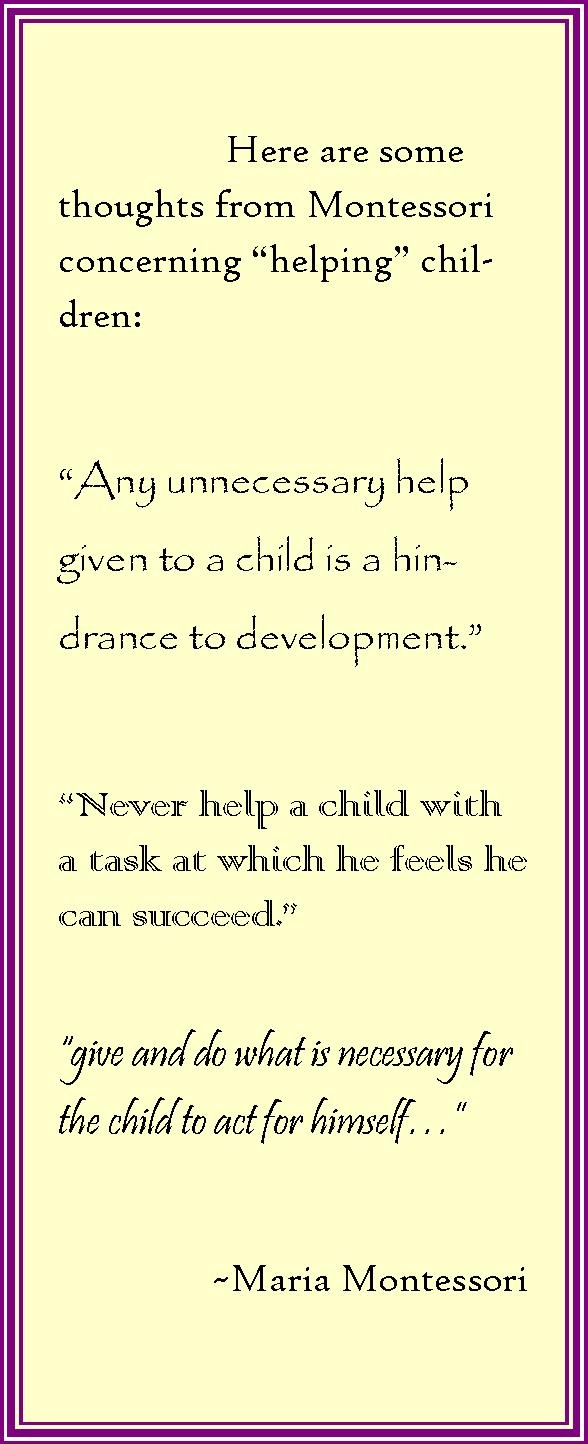 "Here are some thoughts from Maria Montessori concerning ""helping"" children."