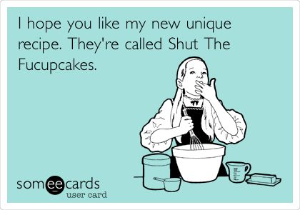Shut the fucupcakes!