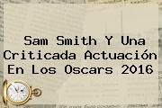 http://tecnoautos.com/wp-content/uploads/imagenes/tendencias/thumbs/sam-smith-y-una-criticada-actuacion-en-los-oscars-2016.jpg Sam Smith. Sam Smith y una criticada actuación en los Oscars 2016, Enlaces, Imágenes, Videos y Tweets - http://tecnoautos.com/actualidad/sam-smith-sam-smith-y-una-criticada-actuacion-en-los-oscars-2016/