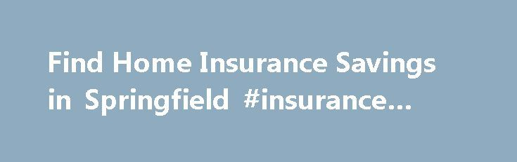 Find Home Insurance Savings in Springfield #insurance #direct http://insurance.remmont.com/find-home-insurance-savings-in-springfield-insurance-direct/  #find home insurance # Find the Best Springfield, IL Homeowners Insurance Springfield is a vibrant city and cultural center. Located in Sangamon County, the Flower City is the sixth most populated city in the state. Not only is the unemployment rate is this city below the national average, so is the cost of living. With […]The post Find Home…