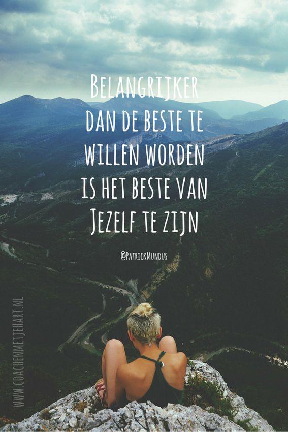 Belangrijker dan de beste te willen worden, is het beste van Jezelf te zijn...